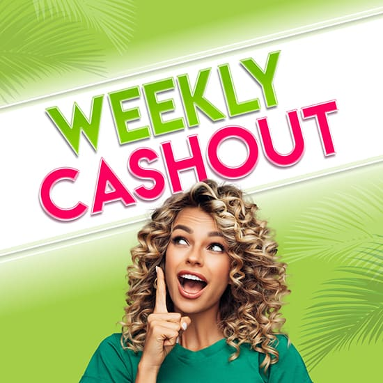 WEEKLY CASHOUT